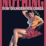 nothing for dangerous girls