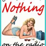 Nothing on the radio